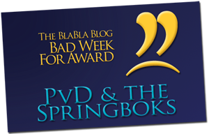 The BlaBla Blogs' Bad Week For Award - Pieter de Villiers & The Springboks (2009-07-06)