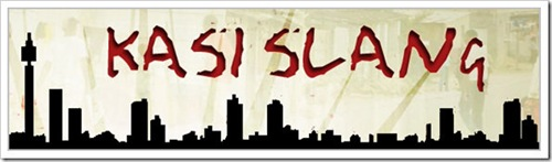 The Sowetans' Kasi Slang Dictionary - required reading for all South Africans! (c) The Sowetan