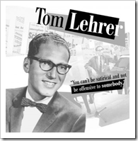 Tom Lehrer: You can't be satirical and not be offensive to somebody!